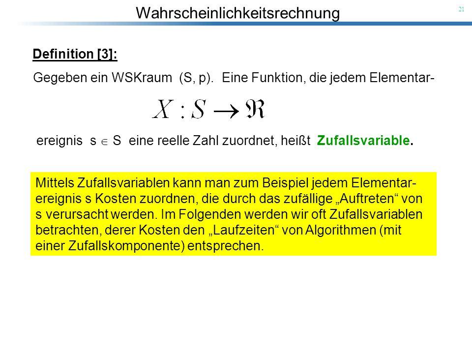 Definition [3]:Gegeben ein WSKraum (S, p). Eine Funktion, die jedem Elementar- ereignis s  S eine reelle Zahl zuordnet, heißt Zufallsvariable.